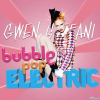 Gwen Stefani - Bubble Pop Electric by MonstaKidd
