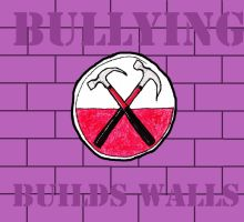 Bullying Builds Walls by PinkFloydFanForever