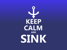 Keep Calm #022 - And Sink by HundredMelanie
