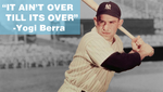Yogi Berra: It Ain't Over 'Till it's Over by JanetAteHer