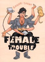 Female Trouble by radishninja