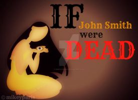 If John Smith were DEAD by MIKEYCPARISII