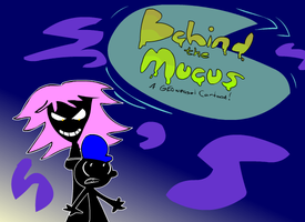 Behind The Mucus Title Card by NikoAnesti
