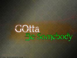 Gotta Be Somebody by t-fUs