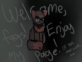 Welcome, Fags.. by Spottedfire-Meow