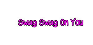 +Texto PNG Swag Swag On You by PancitoConSwag1