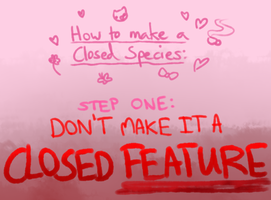 How to Make a Closed Species by ThisAccountIsDead462