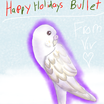 Happy Holidays, Bullet! (Christmas Gift) by ParakeetTheIceWing