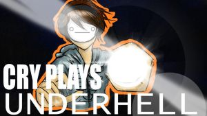 Cry Plays: UNDERHELL by TiesAndShades