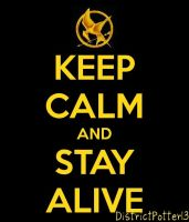 Keep Calm And Stay Alive by DistrictPotter13