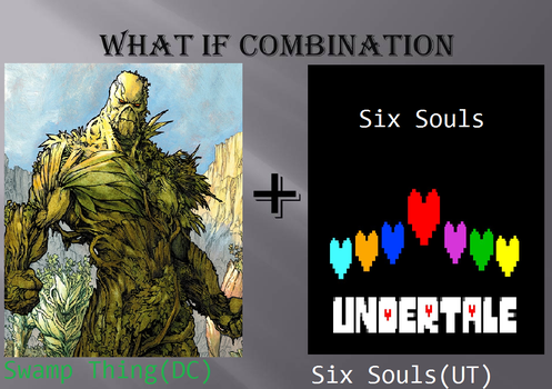 What if Combination Swamp Thing and Six Souls by KeybladeMagicDan