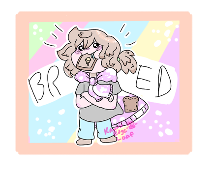 BRED by KawaiiEdgeLoaf