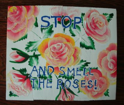 Stop and Smell The Roses Plaque by sweetpie2